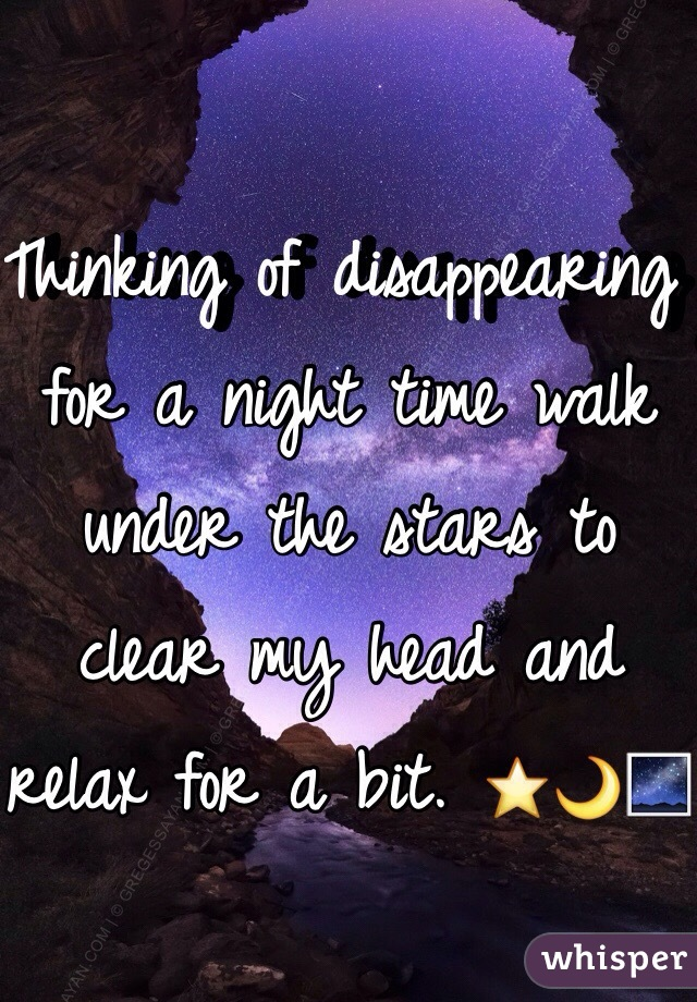 Thinking of disappearing for a night time walk under the stars to clear my head and relax for a bit. ⭐️🌙🌌