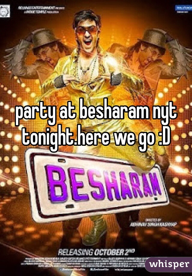 party at besharam nyt tonight.here we go :D