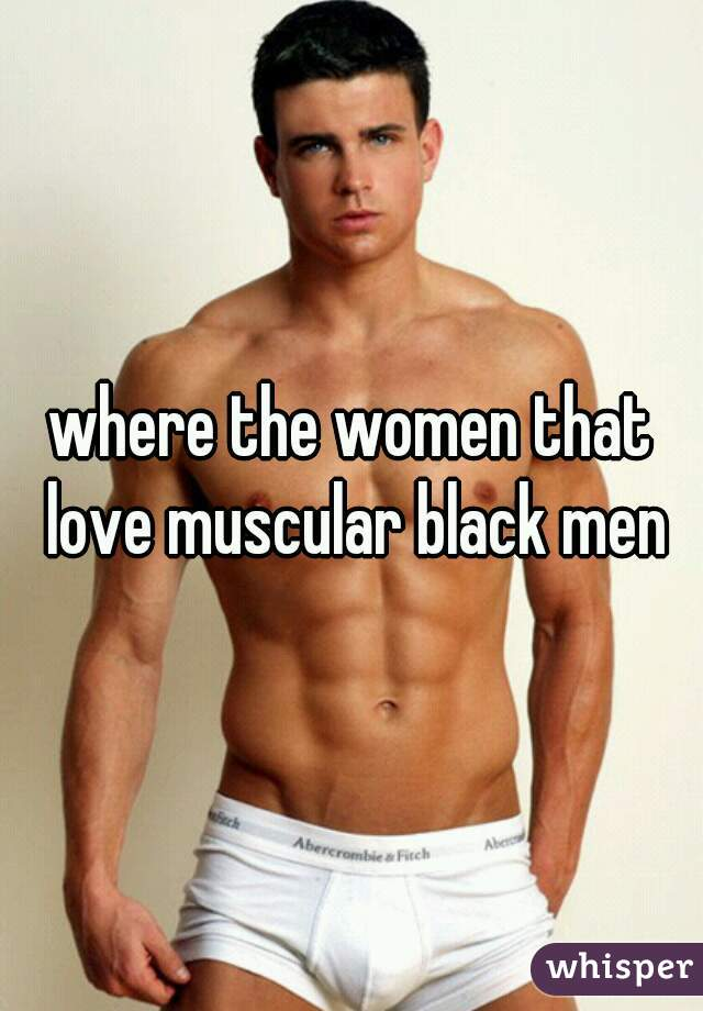 why women love muscles