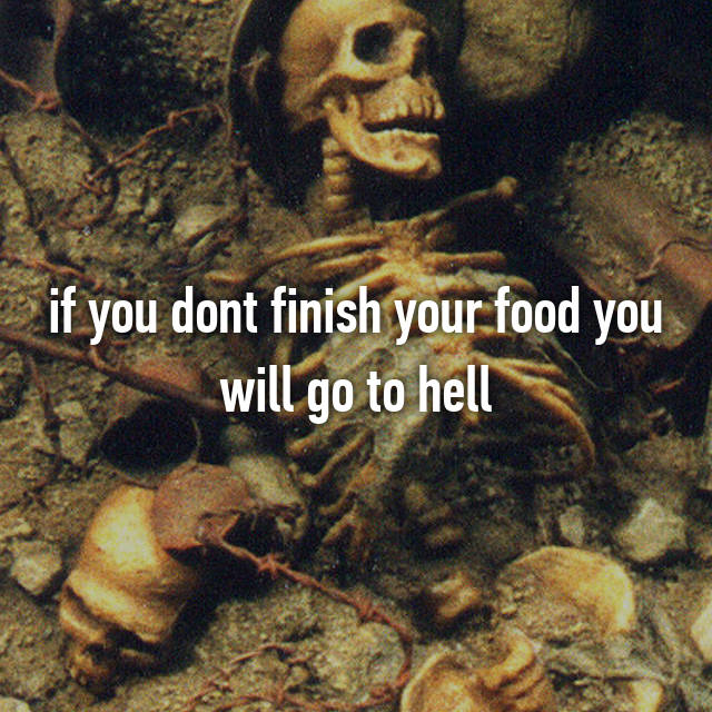 if you dont finish your food you will go to hell