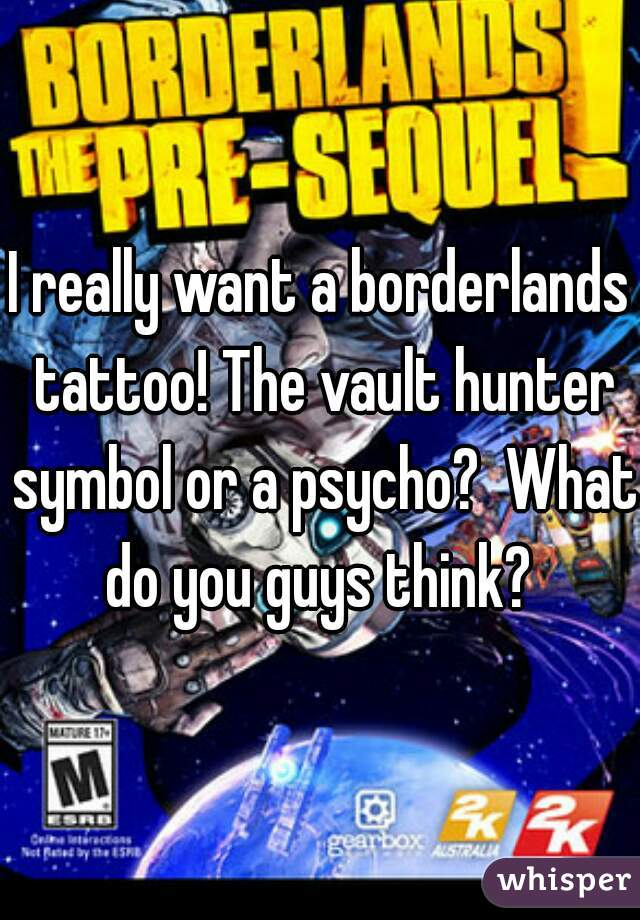 I Really Want A Borderlands Tattoo The Vault Hunter Symbol Or A