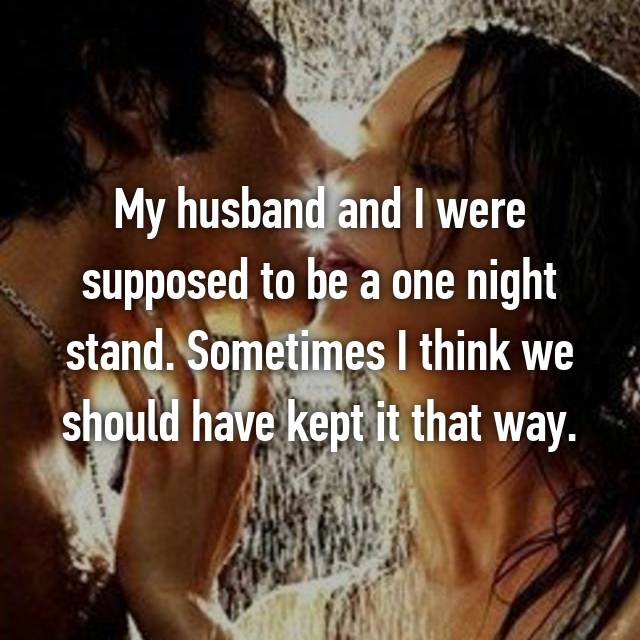My husband and I were supposed to be a one night stand. Sometimes I think we should have kept it that way.