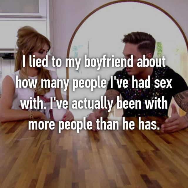 I lied to my boyfriend about how many people I've had sex with. I've actually been with more people than he has.