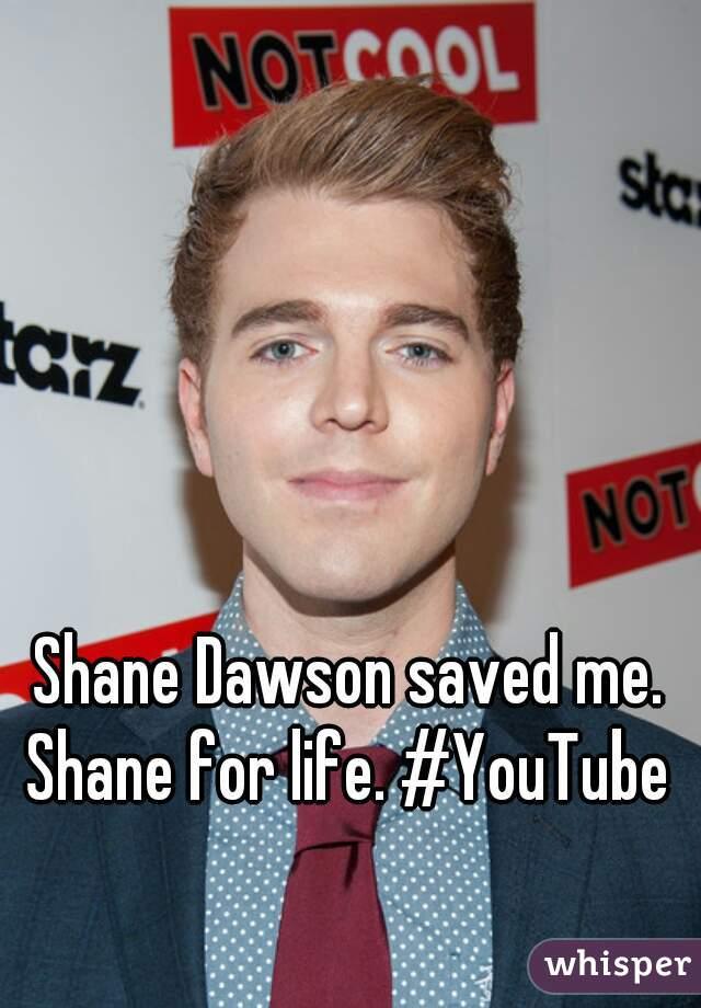 Shane Dawson saved me. Shane for life. #YouTube