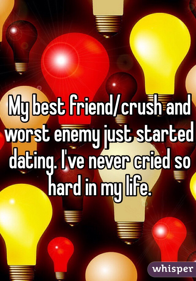 My best friend/crush and worst enemy just started dating. I've never cried so hard in my life.