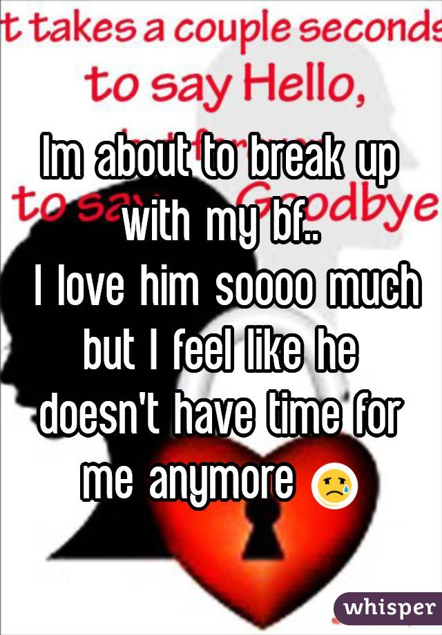 Im about to break up with my bf..