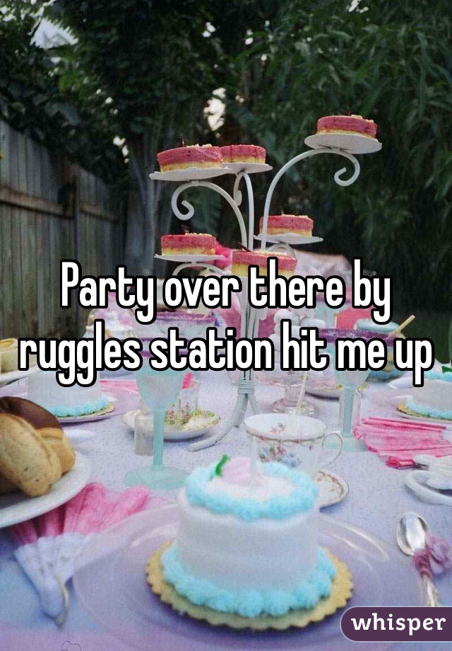 Party over there by ruggles station hit me up