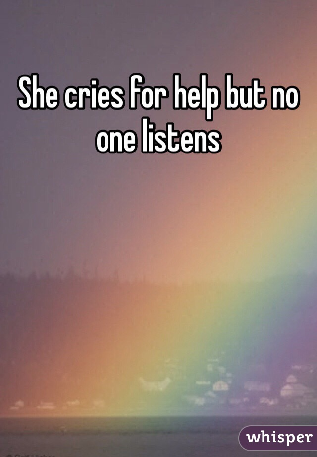 She cries for help but no one listens