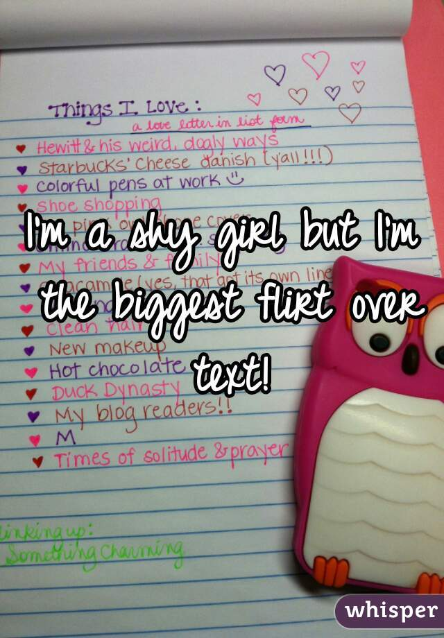 I'm a shy girl but I'm the biggest flirt over text!