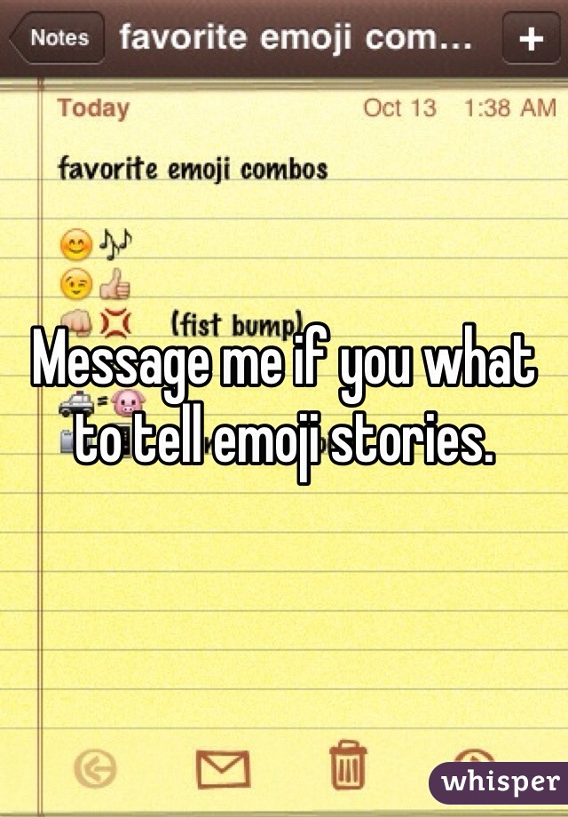 Message me if you what to tell emoji stories.