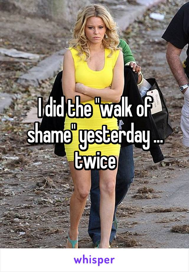 """I did the """"walk of shame"""" yesterday ... twice"""