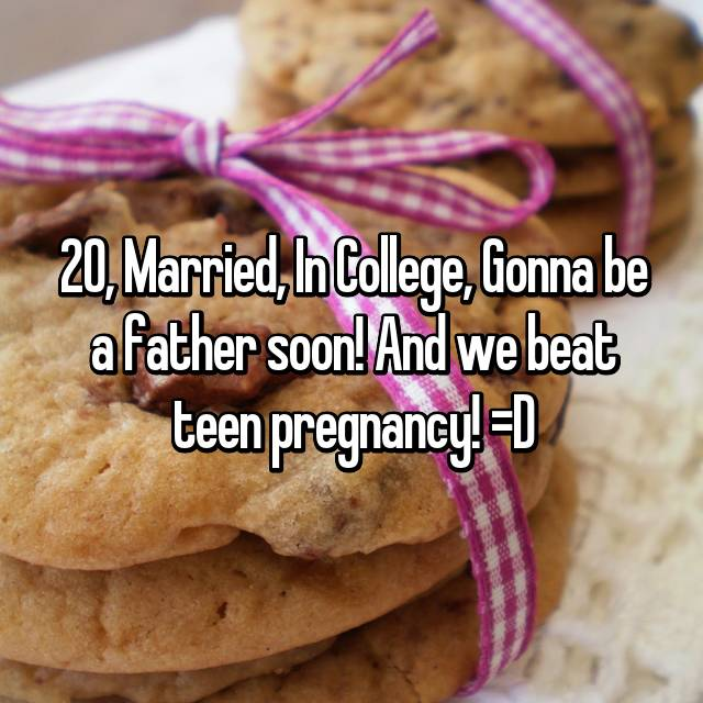20, Married, In College, Gonna be a father soon! And we beat teen pregnancy! =D