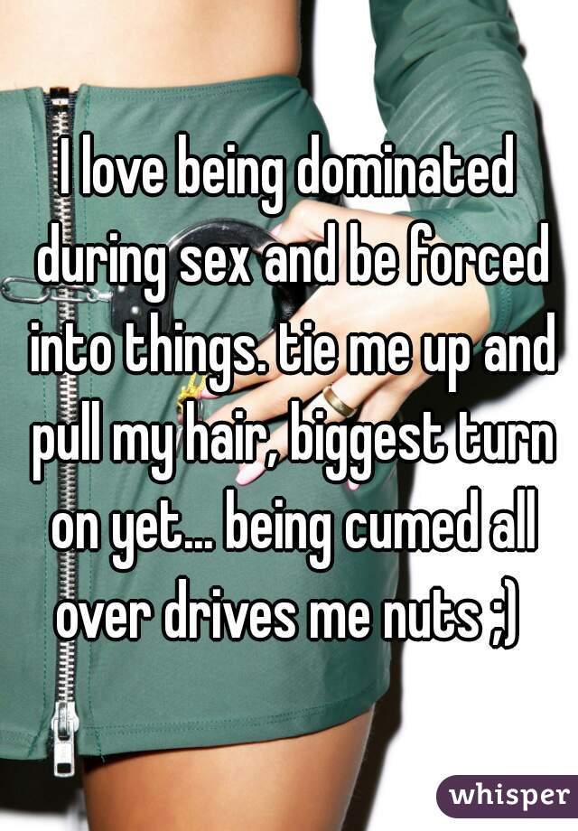 I like being dominated during sex
