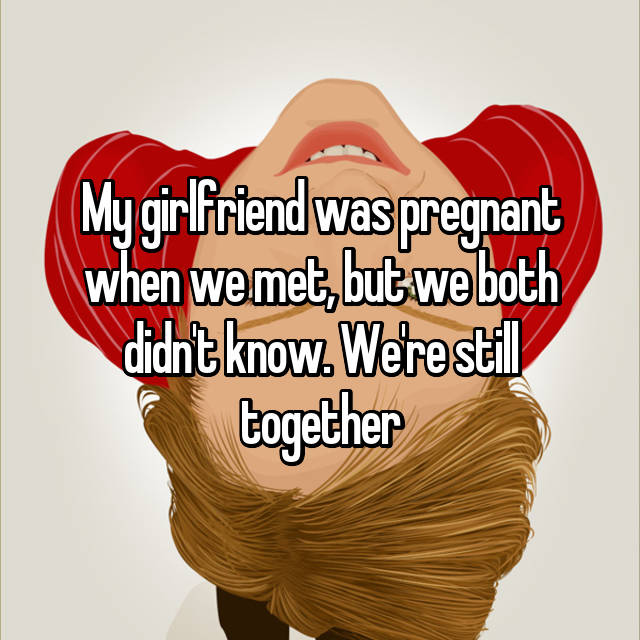 My girlfriend was pregnant when we met, but we both didn't know. We're still together