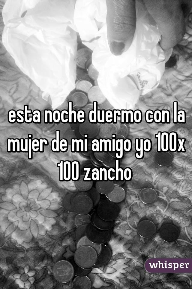 esta noche duermo con la mujer de mi amigo yo 100x 100 zancho
