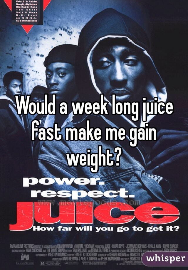 Would a week long juice fast make me gain weight?