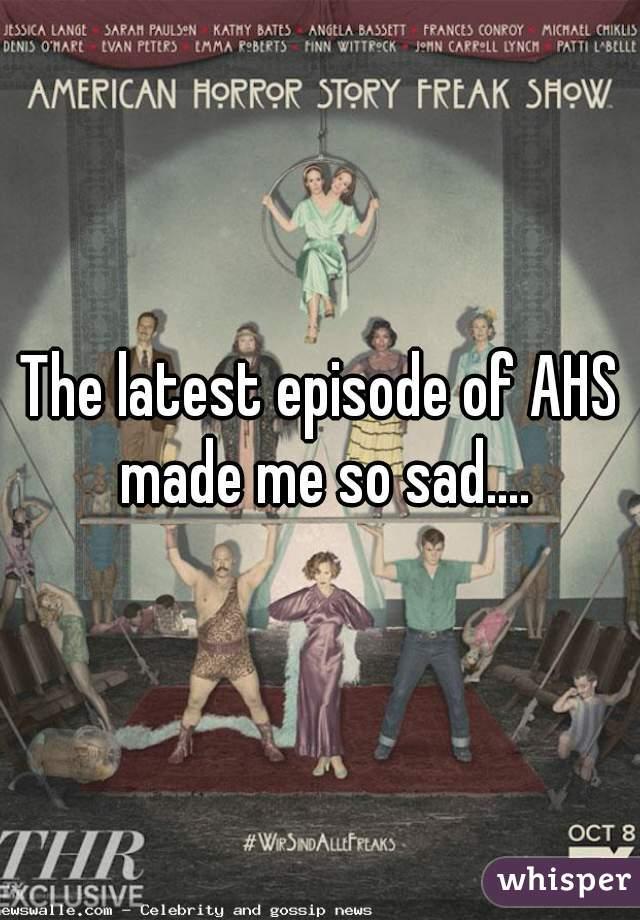 The latest episode of AHS made me so sad....