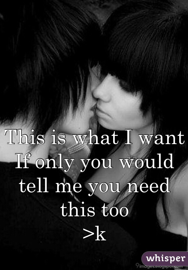 This is what I want  If only you would tell me you need this too >k
