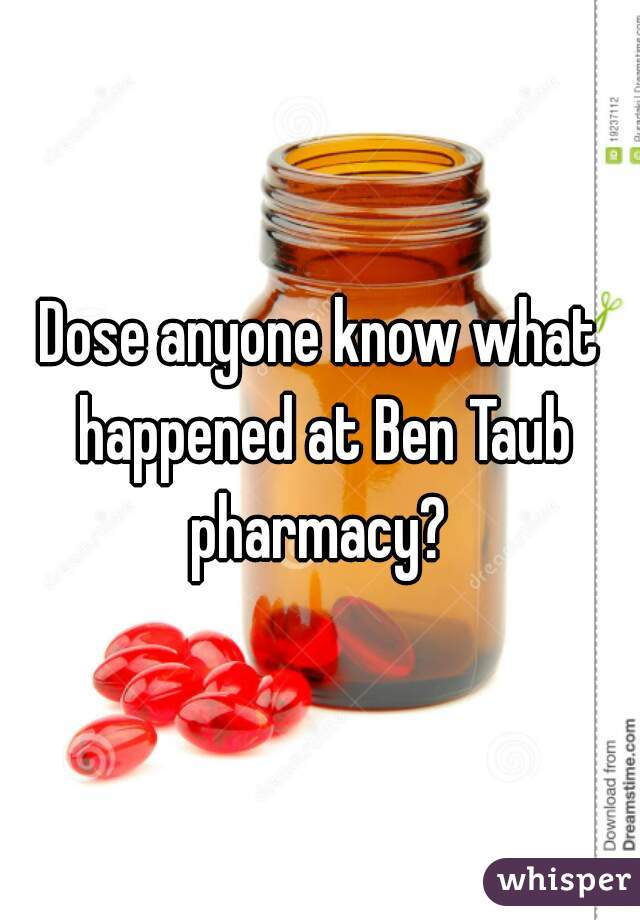 Dose anyone know what happened at Ben Taub pharmacy?