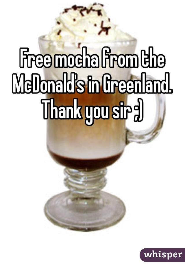 Free mocha from the McDonald's in Greenland. Thank you sir ;)