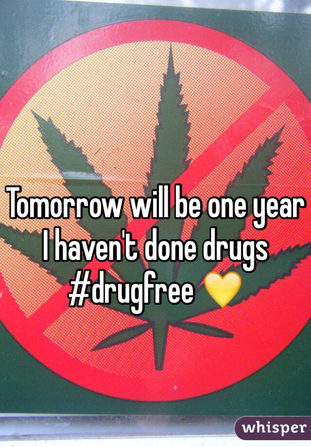 Tomorrow will be one year I haven't done drugs  #drugfree 