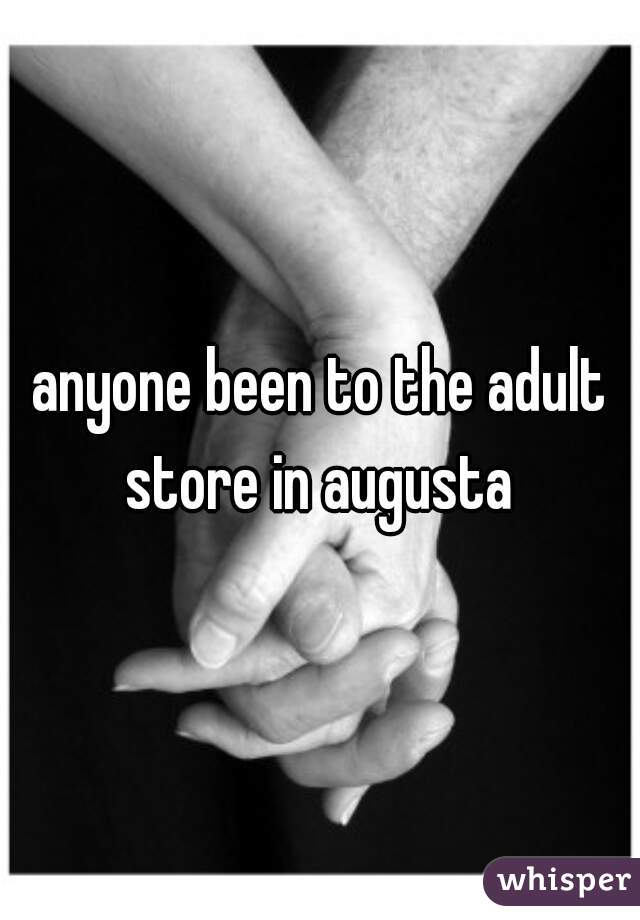 anyone been to the adult store in augusta