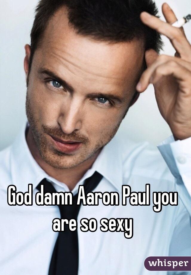 God damn Aaron Paul you are so sexy