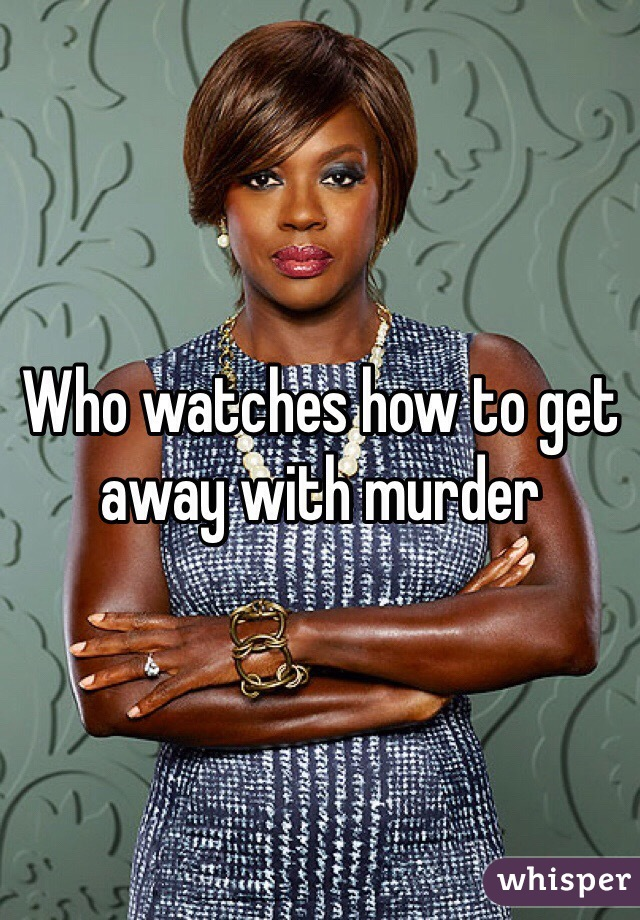 Who watches how to get away with murder
