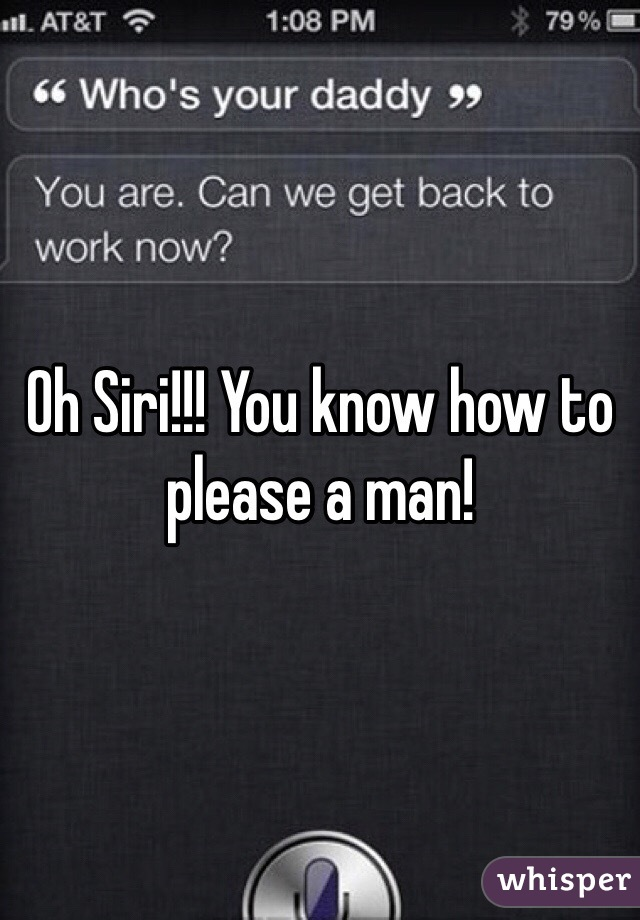 Oh Siri!!! You know how to please a man!