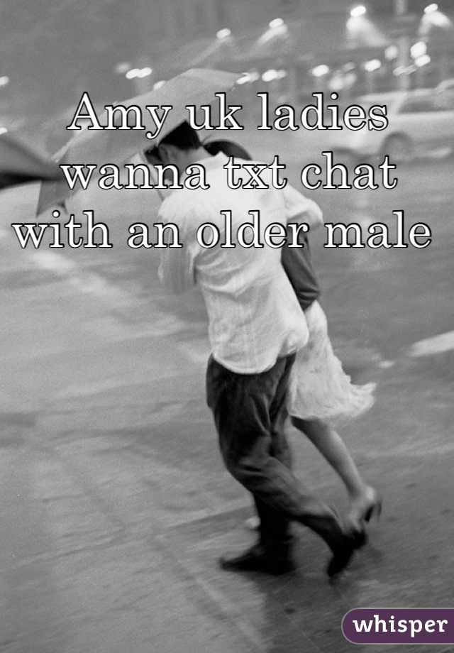 Amy uk ladies wanna txt chat with an older male