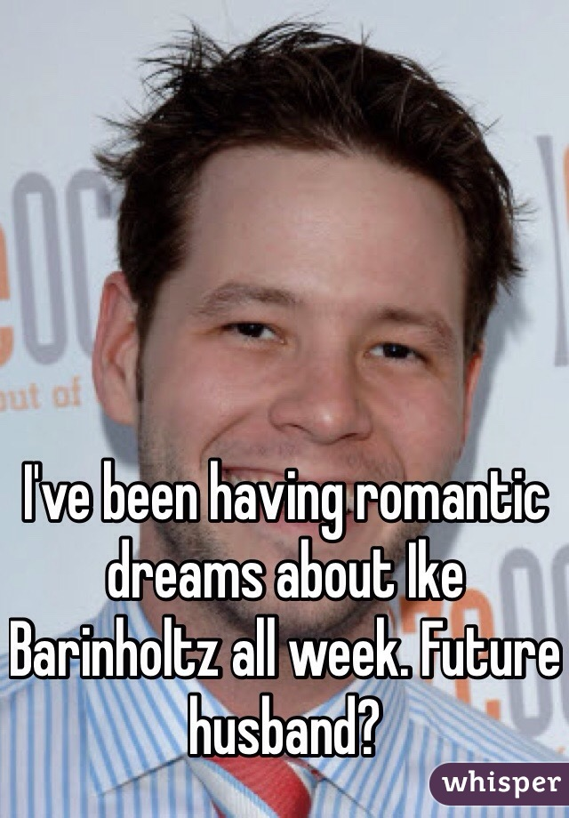 I've been having romantic dreams about Ike Barinholtz all week. Future husband?