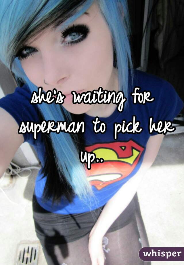 she's waiting for superman to pick her up..