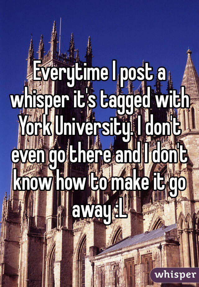 Everytime I post a whisper it's tagged with York University. I don't even go there and I don't know how to make it go away :L