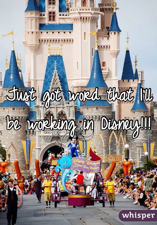 Just got word that I'll be working in Disney!!!