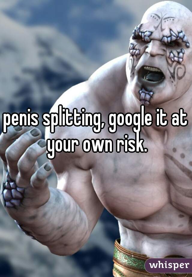 What Is Penis Splitting
