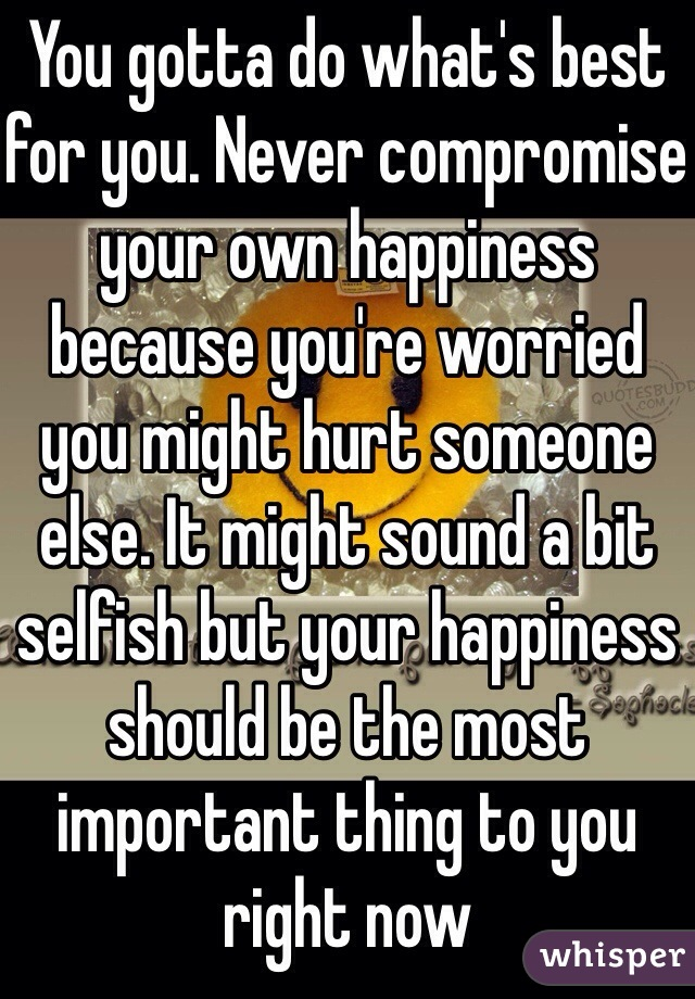 Never compromise your happiness   Never Compromise Your