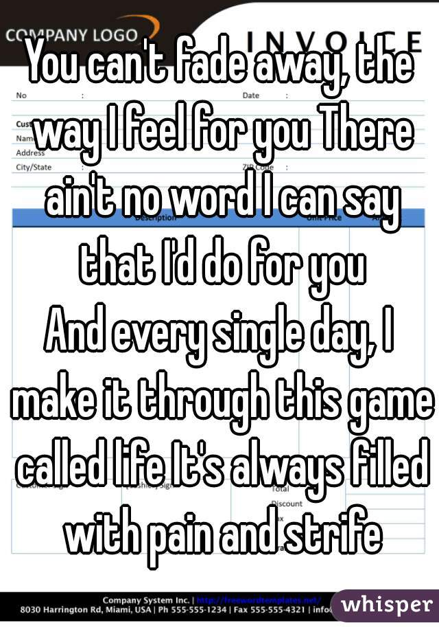 Lyric ain t no way lyrics : You can't fade away, the way I feel for you There ain't no word I ...