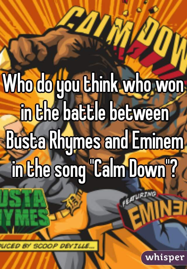 """Who do you think who won in the battle between Busta Rhymes and Eminem in the song """"Calm Down""""?"""