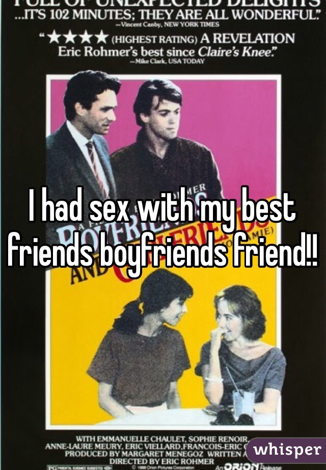I had sex with my best friends boyfriends friend!!