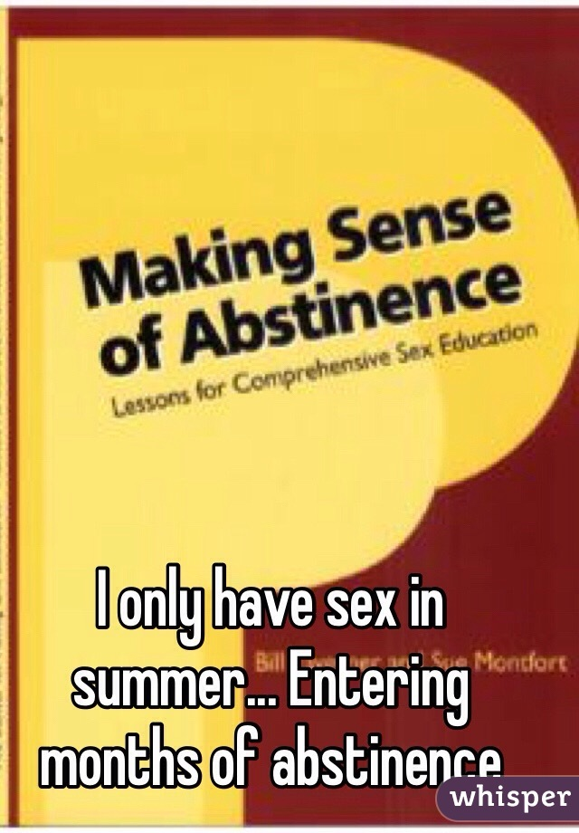 I only have sex in summer... Entering months of abstinence