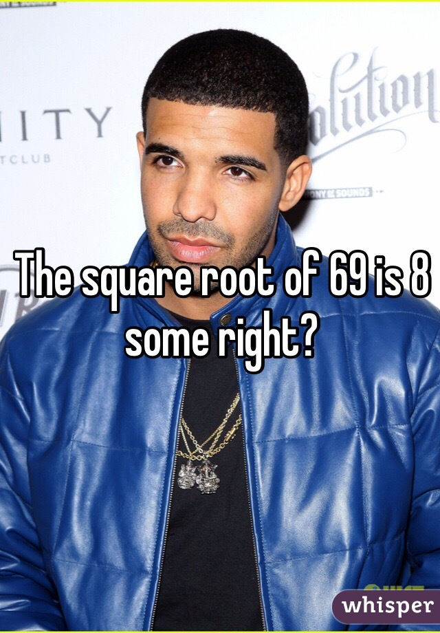 The square root of 69 is 8 some right?