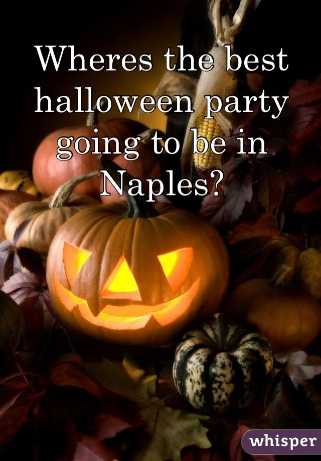 Wheres the best halloween party going to be in Naples?