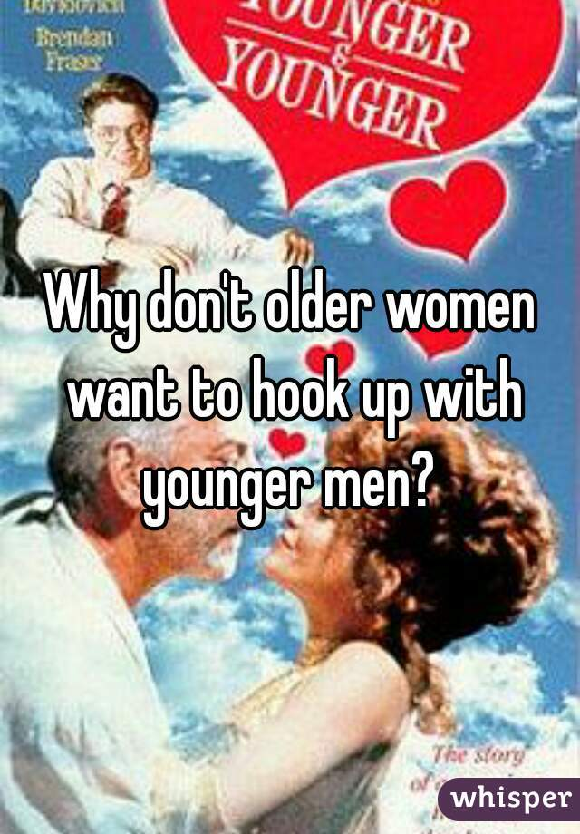 Why don't older women want to hook up with younger men?