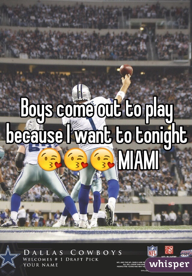 Boys come out to play because I want to tonight 😘😘😘 MIAMI
