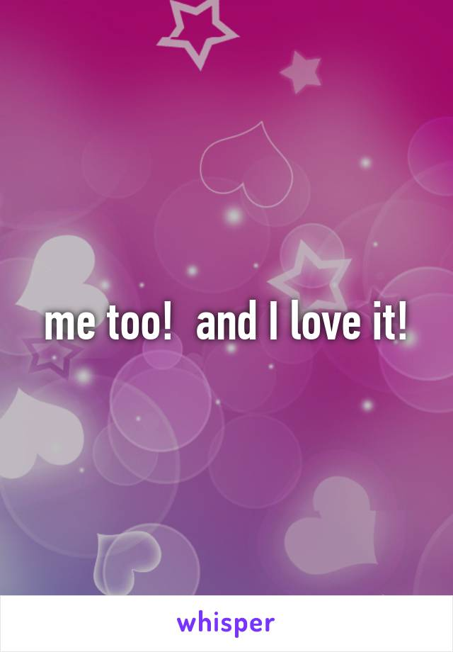 me too!  and I love it!