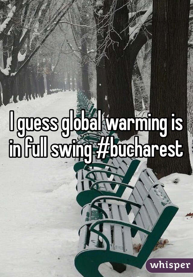 I guess global warming is in full swing #bucharest