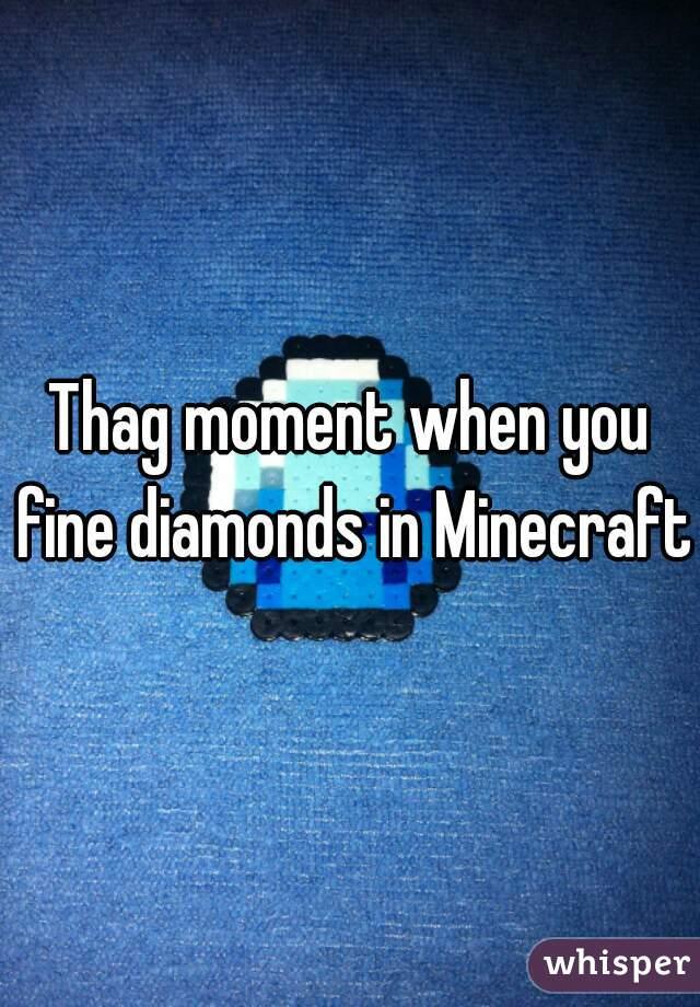 Thag moment when you fine diamonds in Minecraft