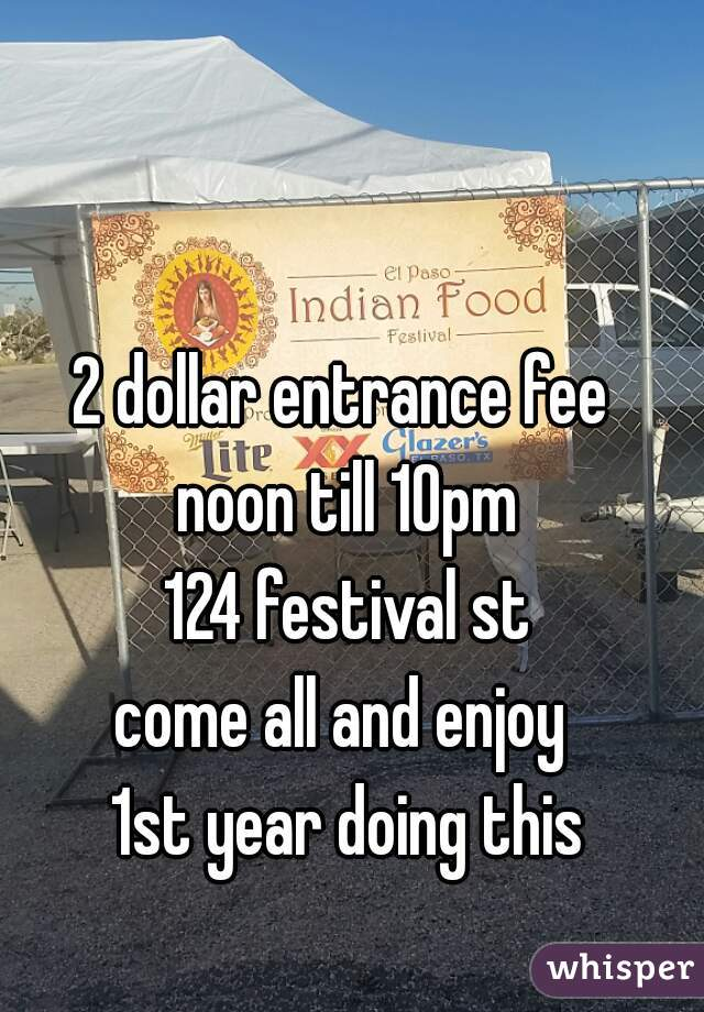 2 dollar entrance fee  noon till 10pm 124 festival st come all and enjoy  1st year doing this