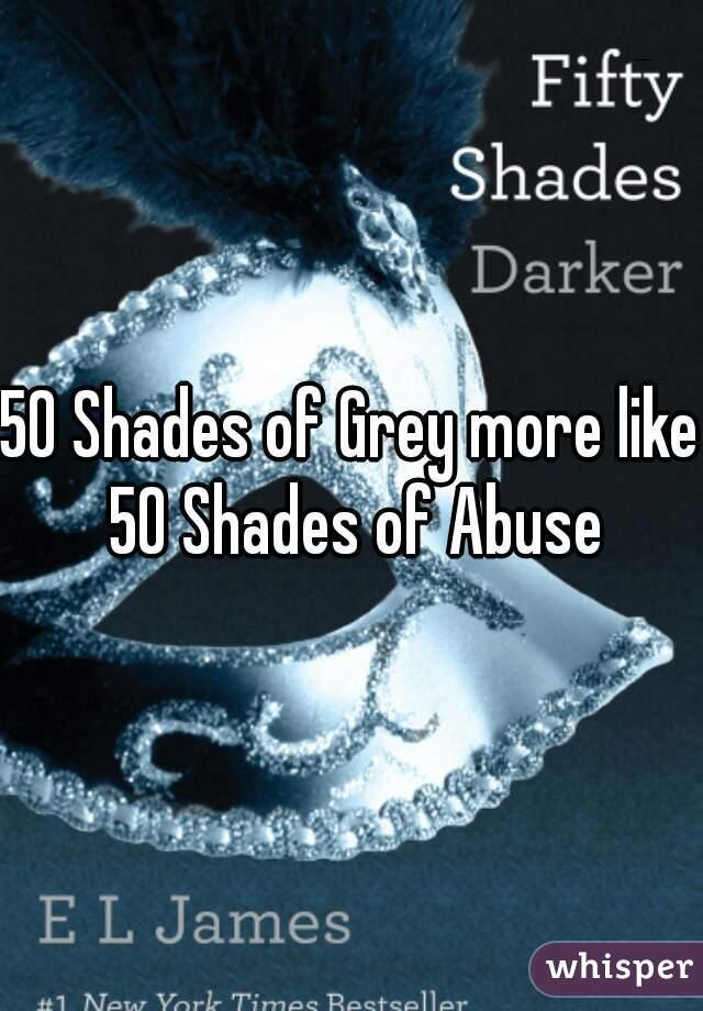 50 Shades of Grey more like 50 Shades of Abuse