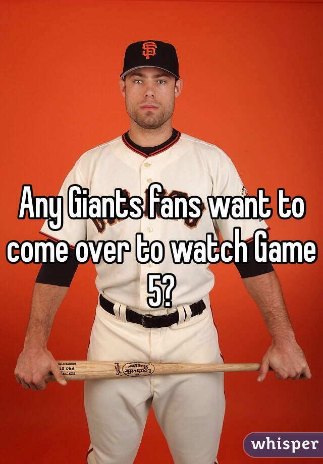 Any Giants fans want to come over to watch Game 5?